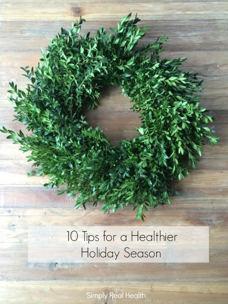 10 Tips for A Healthier (and Happier) Holiday Season via @simplyrealhealth